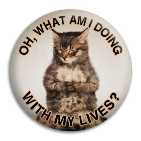 Cat What Am I Doing With My Lives Button Badge