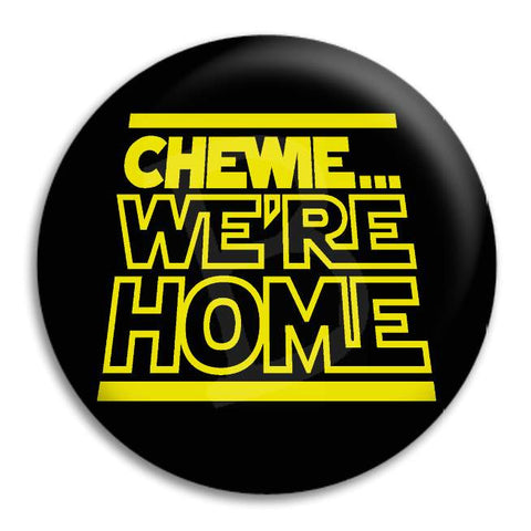 Chewie We'Re Home Button Badge