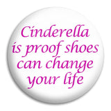 Cinderella Is Proof  Button Badge
