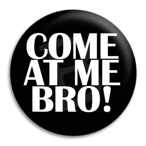 Come At Me Bro Button Badge