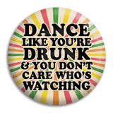 Dance Like You'Re Drunk Button Badge