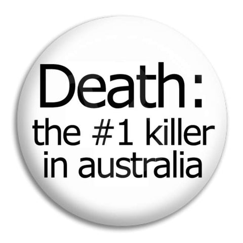 Death The Number 1 Killer Button Badge