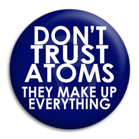 Don'T Trust Atoms Button Badge