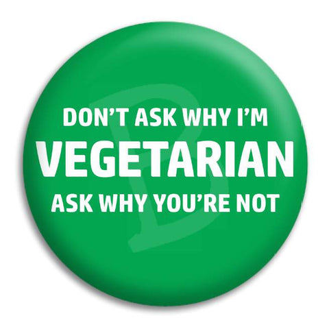 Dont Ask Why Im Vegetarian Button Badge