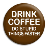 Drink Coffee White On Brown Button Badge
