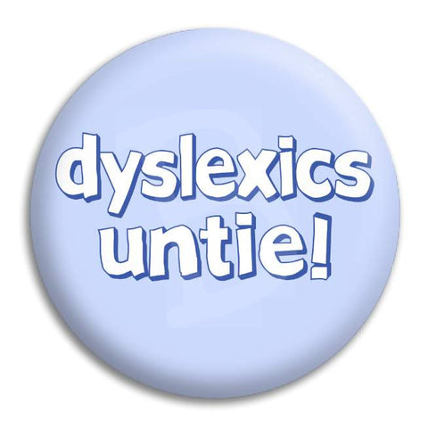Dyslexics Untie Button Badge