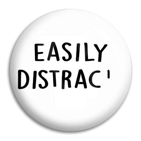 Easily Distract... Button Badge
