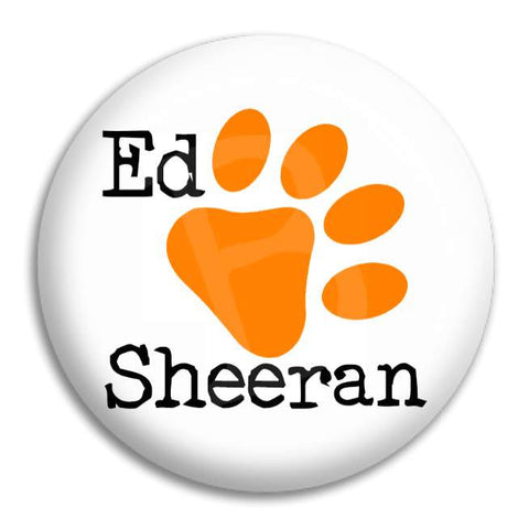 Ed Sheeran Paw Button Badge