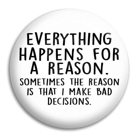 Everything Happens For A Reason Button Badge