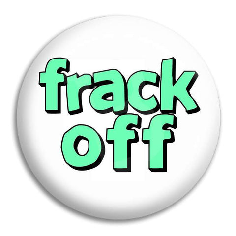 Frack Off Button Badge