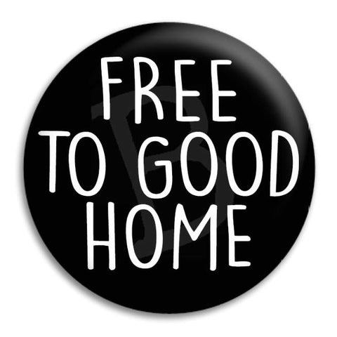 Free To Good Home Button Badge