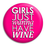 Girls Just Wanna Have Wine Button Badge