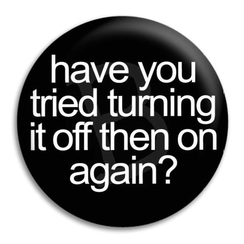 Have You Tried Turning It Off Button Badge
