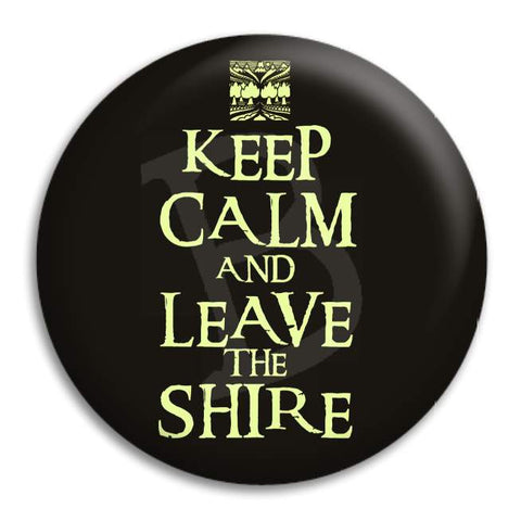 Hobbit Keep Calm And Leave The Shire Button Badge