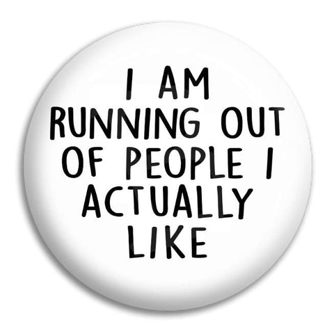 I Am Running Out Of People Button Badge
