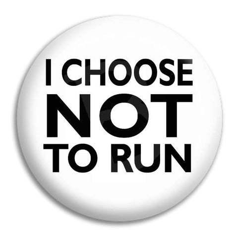 I Choose Not To Run Button Badge