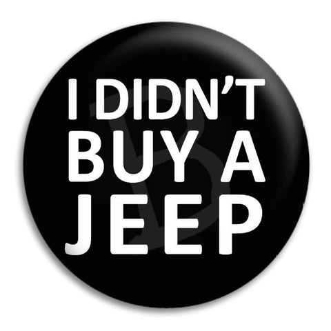 I Didnt Buy A Jeep Button Badge