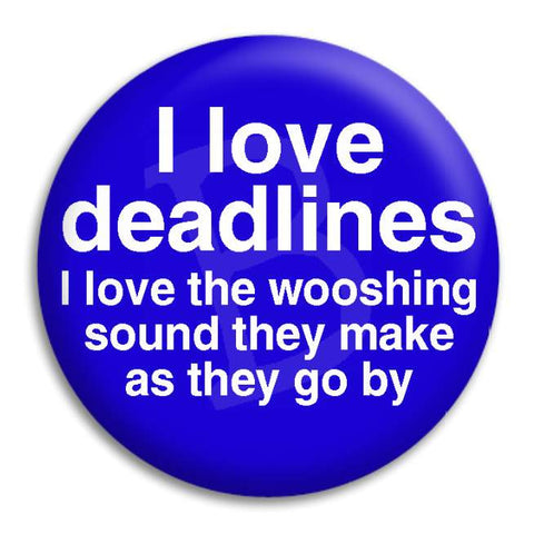 I Love Deadlines Button Badge