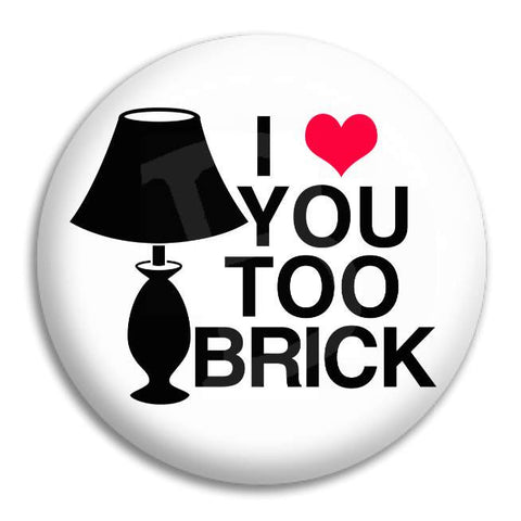 I Love You Too Brick Button Badge