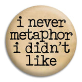 I Never Metaphor Button Badge