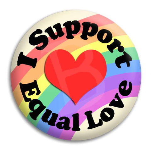 I Support Equal Love Button Badge