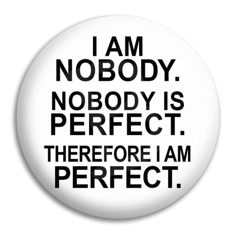 I Am Nobody Nobody Is Perfect Button Badge