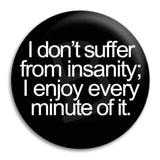 I Don'T Suffer From Insanity Button Badge