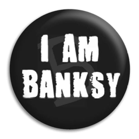 I Am Banksy Button Badge