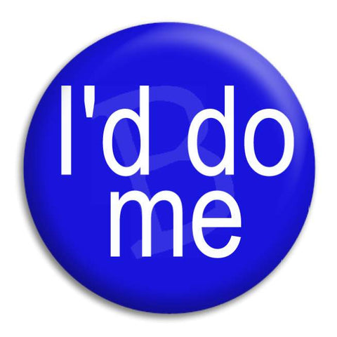I'D Do Me Button Badge