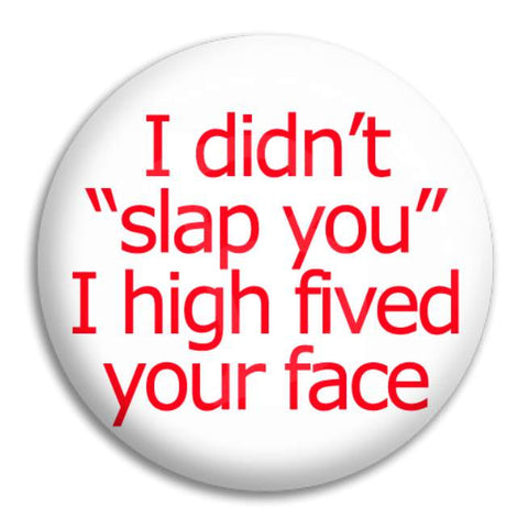 I Didn'T Slap You Button Badge