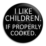 I Like Children, If Properly Cooked, Button Badge