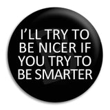 I'Ll Try To Be Nicer Button Badge