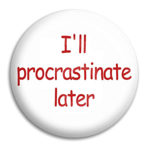 I'Ll Procrastinate Button Badge
