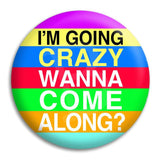 I'M Going Crazy Button Badge