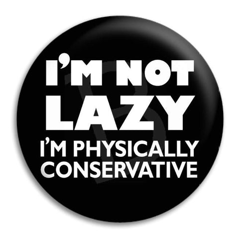 I'M Not Lazy Button Badge