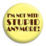 I'M Not With Stupid Anymore Button Badge