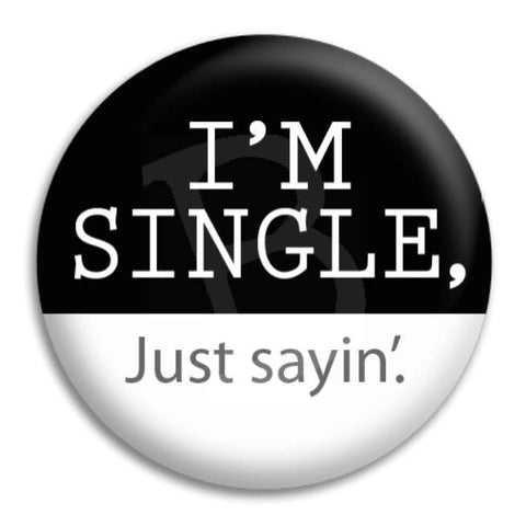 I'M Single. Just Sayin. Button Badge