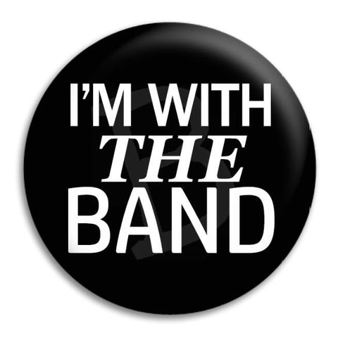I'M With The Band Button Badge