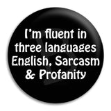 I'M Fluent In Three Lanuages Button Badge