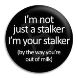 I'M Not Just A Stalker Button Badge