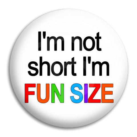 I'M Not Short Button Badge