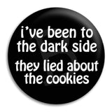 I'Ve Been To The Dark Side Button Badge