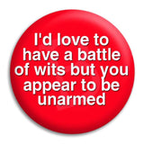 Id Love To Have A Battle Of Wits Button Badge