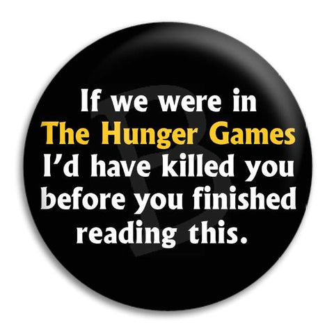 If We Were In The Hunger Games Button Badge