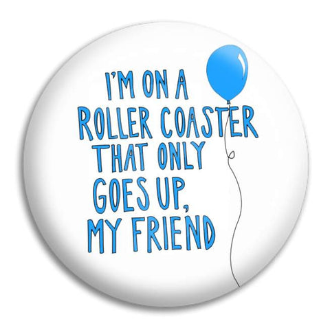 Im On A Rollercoaster Button Badge