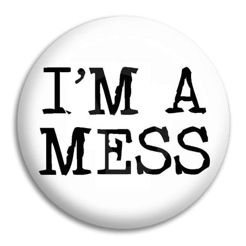 Im A Mess Button Badge