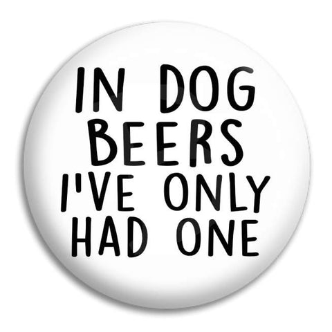 In Dog Beers Button Badge