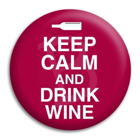 Keep Calm And Drink Wine Button Badge
