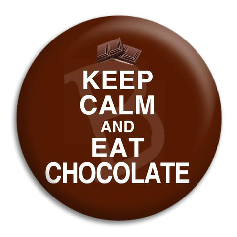 Keep Calm And Eat Chocolate Button Badge