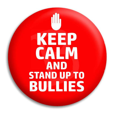 Keep Calm And Stand Up To Bullies Button Badge